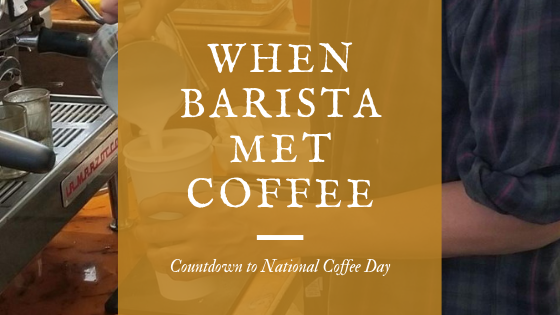 Countdown to National Coffee Day: When Barista Met Coffee