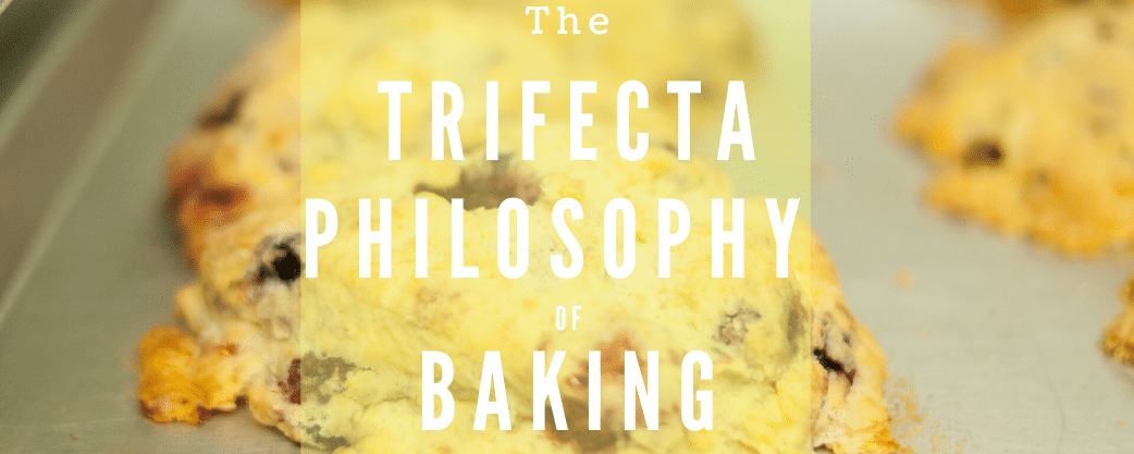 The Trifecta Philosophy of Baking